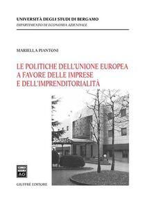 Foto Cover di Le politiche dell'Unione europea a favore delle imprese e dell'imprenditorialità, Libro di Mariella Piantoni, edito da Giuffrè