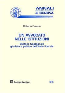 Libro Un avvocato nelle istituzioni. Stefano Castagnola giurista e politico dell'Italia liberale Roberta Braccia