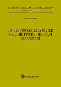Libro La responsabilità civile nel diritto dei mercati finanziari Paolo Giudici