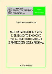 Libro Alle frontiere della vita. Il testamento biologico tra valori costituzionali e promozione della persona Federico G. Pizzetti