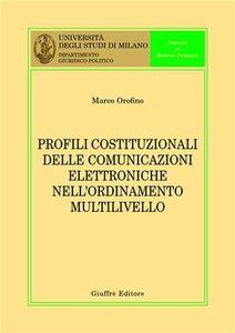 Foto Cover di Profili costituzionali delle comunicazioni elettroniche nell'ordinamento multilivello, Libro di Marco Orofino, edito da Giuffrè