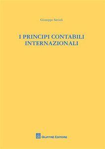 Foto Cover di I principi contabili internazionali, Libro di Giuseppe Savioli, edito da Giuffrè