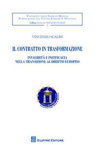 Foto Cover di Il contratto in trasformazione. Invalidità e inefficacia nella transizione al diritto europeo, Libro di Vincenzo Scalisi, edito da Giuffrè