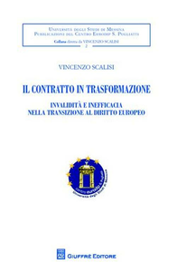 Libro Il contratto in trasformazione. Invalidità e inefficacia nella transizione al diritto europeo Vincenzo Scalisi