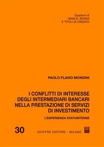 Libro I conflitti di interesse degli intermediari bancari nella prestazione di servizi di investimento Paolo Flavio Mondini