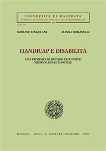 Foto Cover di Handicap e disabilità. Una prosposta di metodo valutativo medico-legale e sociale, Libro di Mariano Cingolani,Alessia Romanelli, edito da Giuffrè