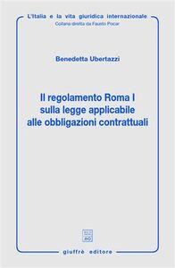 Libro Il regolamento Roma I sulla legge applicaile alle obbligazione contrattuali Benedetta Ubertazzi