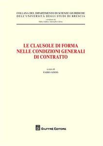 Foto Cover di Le clausole di forma nelle condizioni generale di contratto. Atti del Convegno (Brescia, 26 maggio 2006), Libro di  edito da Giuffrè