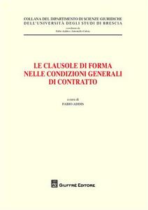Libro Le clausole di forma nelle condizioni generale di contratto. Atti del Convegno (Brescia, 26 maggio 2006)
