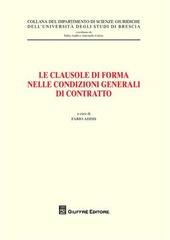 Le clausole di forma nelle condizioni generale di contratto. Atti del Convegno (Brescia, 26 maggio 2006)