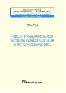 Libro Modelli di business, organizzazione e controllo di gestione nelle imprese di produzione cinematografica Paola Vola