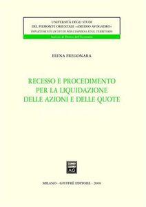 Foto Cover di Recesso e procedimento per la liquidazione delle azioni e delle quote, Libro di Elena Fregonara, edito da Giuffrè