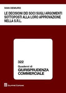 Foto Cover di Le decisioni dei soci sugli argomenti sottoposti alla loro approvazione nella s.r.l., Libro di Ivan Demuro, edito da Giuffrè