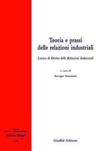 Libro Teoria e prassi delle relazioni industriali. Letture di diritto delle relazioni industriali