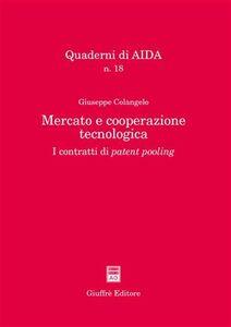 Libro Mercato e cooperazione tecnologica. I contratti di patent pooling Giuseppe Colangelo