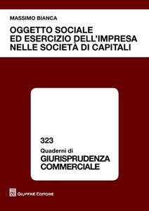 Libro Oggetto sociale ed esercizio dell'impresa nelle società di capitali Massimo Bianca