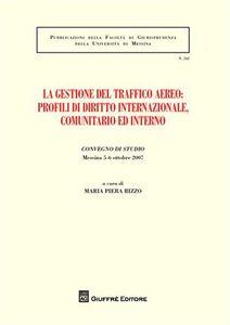 Libro La gestione del traffico aereo. Profili di diritto internazionale, comunitario e interno. Atti del Convegno di studio (Messina, 5-6 ottobre 2007)