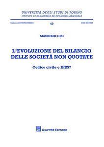 Libro L' evoluzione del bilancio delle società non quotate. Codice civile o IFRS? Maurizio Cisi