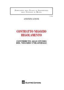 Foto Cover di Contratto negozio regolamento. Contributo allo studio del negozio unilaterale, Libro di Antonino Astone, edito da Giuffrè