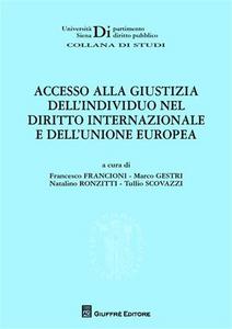 Libro Accesso alla giustizia dell'individuo nel diritto internazionale e dell'Unione Europea