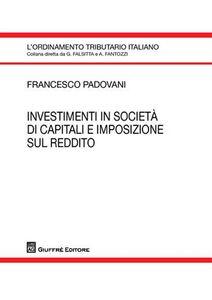 Foto Cover di Investimenti in società di capitali e impostazione sul reddito, Libro di Francesco Padovani, edito da Giuffrè