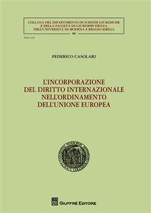 Libro L' incorporazione del diritto internazionale nell'ordinamento dell'Unione Europea Federico Casolari