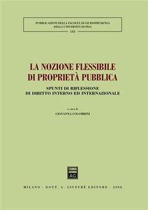 Libro La nozione flessibile di proprietà pubblica. Spunti di riflessione di diritto interno ed internazionale