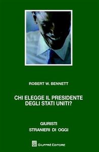 Libro Chi elegge il presidente degli Stati Uniti? Il problema del collegio elettorale Robert W. Bennett