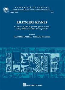 Libro Rileggere Keynes. La lezione di John Maynard Keynes a 70 anni dalla pubblicazione della teoria generale