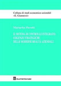 Libro Il sistema di controllo integrato. Esigenze strategiche delle moderne realtà aziendali Mariarita Pierotti