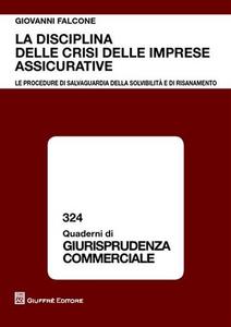 Libro La disciplina delle crisi delle imprese assicurative. Le procedure di salvaguardia della solvibilità e di risanamento Giovanni Falcone
