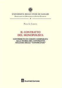 Libro Il contratto del monopolista. Contributo in chiave comparata alla teoria del contratto nell'era delle «conoscenze» Paolo L. Carbone