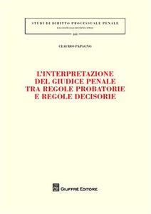 Foto Cover di L' interpretazione del giudice penale tra regole probatorie e regole decisorie, Libro di Claudio Papagno, edito da Giuffrè