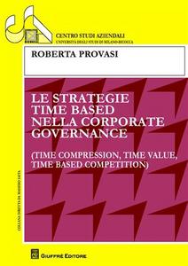 Libro Le strategie time based nella corporate governance Roberta Provasi