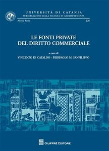 Libro Le fonti private del diritto commerciale. Atti del Convegno di studi (Catania, 21-22 settembre 2007)