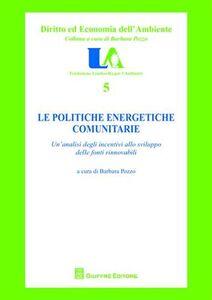 Libro Le politiche energetiche comunitarie. Un'analisi degli incentivi allo sviluppo delle fonti rinnovabili