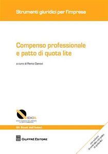 Libro Compenso professionale e patto di quota lite. Con schemi di contratto con patto di quota lite