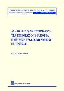 Libro Multilevel constitutionalism tra integrazione europea e riforme degli ordinamenti decentrati