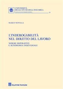 L' inderogabilità nel diritto del lavoro. Norme imperative e autonomia individuale
