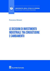 Libro Le decisioni di investimento industriale. Tra consuetudine e cambiamento Francesca Simeoni