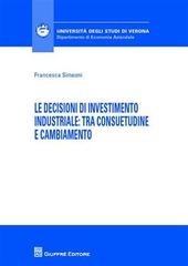 Le decisioni di investimento industriale. Tra consuetudine e cambiamento
