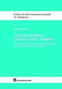 Foto Cover di Coesione europea e finanza per l'impresa. Strategie di approccio e di gestione del sistema degli incentivi, Libro di Elena Bruno, edito da Giuffrè