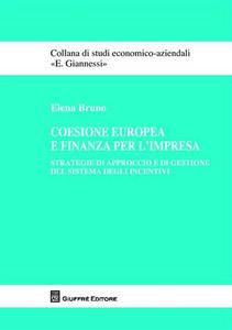 Libro Coesione europea e finanza per l'impresa. Strategie di approccio e di gestione del sistema degli incentivi Elena Bruno