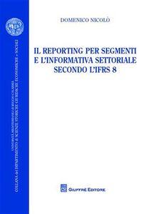 Libro Il reporting per segmenti e l'informativa settoriale secondo l'IFRS 8 Domenico Nicolò