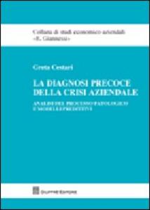 Libro La diagnosi precoce della crisi aziendale. Analisi del processo patologico e modelli predittivi Greta Cestari