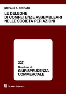 Foto Cover di Le deleghe di competenze assembleari nelle società per azioni, Libro di Stefano A. Cerrato, edito da Giuffrè