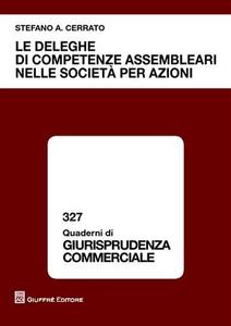 Libro Le deleghe di competenze assembleari nelle società per azioni Stefano A. Cerrato