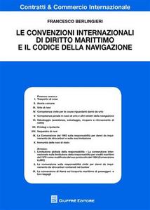 Libro Le convenzioni internazionali di diritto marittimo e il codice della navigazione Francesco Berlingieri