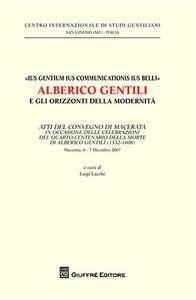 Libro «Ius gentium ius communicationis ius belli» Alberico Gentili e gli orizzonti della modernità. Atti del Convegno... (Macerata, 6-7 dicembre 2007)