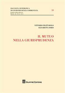 Libro Il mutuo nella giurisprudenza Vittorio Frattarolo , Elisabetta Iorio
